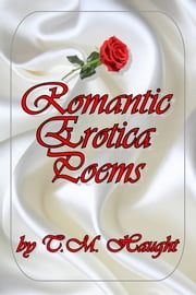 Romantic Erotica Poems ebook by T. M. Haught