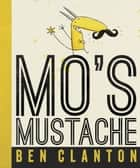 Mo's Mustache ebook by Ben Clanton