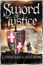 Sword of Justice ebook by Christian Cameron