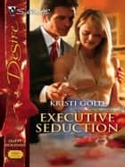 Executive Seduction ebook by Kristi Gold