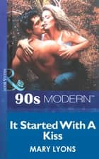 It Started With A Kiss (Mills & Boon Vintage 90s Modern) ebook by Mary Lyons