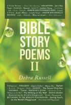 Bible Story Poems Ii ebook by Debra Russell