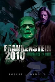 FRANKENSTEIN 2010 (Twenty Ten) - Vengeance Is Mine ebook by Robert L. Daniele