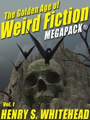 The Golden Age of Weird Fiction MEGAPACK®, Vol. 1: Henry S. Whitehead ebook by Henry S. Whitehead Henry S. Henry S. Whitehead Whitehead, H.P. Lovecraft
