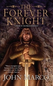 The Forever Knight - A Novel of the Bronze Knight ebook by John Marco