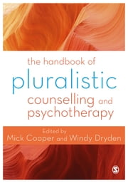 The Handbook of Pluralistic Counselling and Psychotherapy ebook by Professor Mick Cooper,Windy Dryden