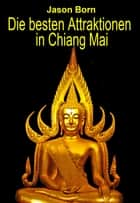 Die besten Attraktionen in Chiang Mai ebook by Jason Born
