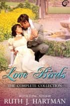 Love Birds: The Complete Collection ebook by Ruth J. Hartman