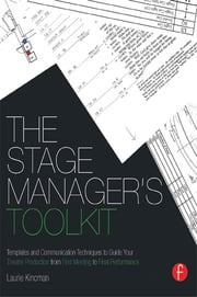 The Stage Manager's Toolkit - Templates and Communication Techniques to Guide Your Theatre Production from First Meeting to Final Performance ebook by Laurie Kincman