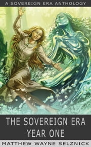 The Sovereign Era: Year One ebook by Matthew Wayne Selznick,Mur Lafferty,J. C. Hutchins