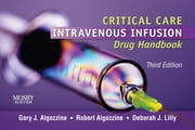 Critical Care Intravenous Infusion Drug Handbook ebook by Gary J. Algozzine,Deborah J. Lilly,Robert Algozzine