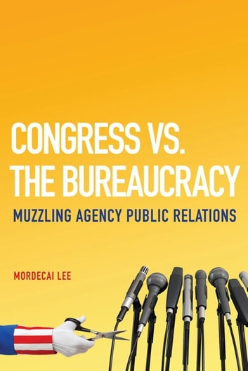 Congress vs. the Bureaucracy: Muzzling Agency Public Relations