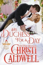 His Duchess For A Day - The Heart of a Scandal, #4 ebook by Christi Caldwell