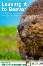 Leaving It To Beaver ebook by The Association for the Protection of Fur-Bearing Animals,Michael Howie