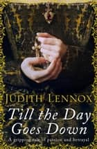Till the Day Goes Down - A gripping tale of passion and betrayal ebook by Judith Lennox