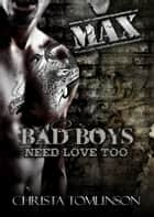 Bad Boys Need Love Too: Max ebook by Christa Tomlinson