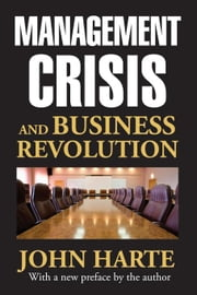 Management Crisis and Business Revolution ebook by Harte, John