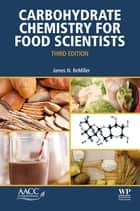 Carbohydrate Chemistry for Food Scientists eBook by James N. BeMiller