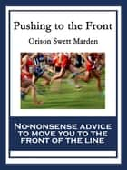 Pushing to the Front - With linked Table of Contents ebook by Orison Swett Marden