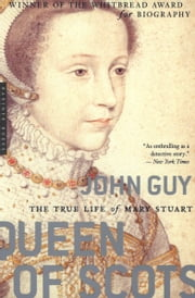 Queen of Scots - The True Life of Mary Stuart ebook by John Guy