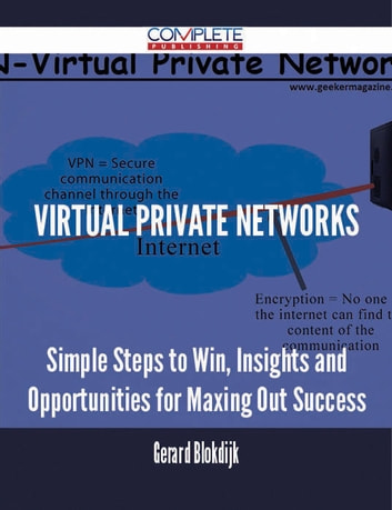 Virtual Private Networks - Simple Steps to Win, Insights and Opportunities for Maxing Out Success ebook by Gerard Blokdijk