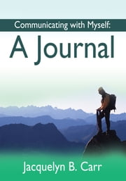 Communicating with Myself - A Journal ebook by Jacquelyn B. Carr