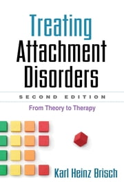 Treating Attachment Disorders, Second Edition - From Theory to Therapy ebook by Karl Heinz Brisch, MD,Kenneth Kronenberg,Inge Bretherton, PhD,Lotte Koehler, MD