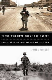Those Who Have Borne the Battle - A History of America's Wars and Those Who Fought Them ebook by James Wright