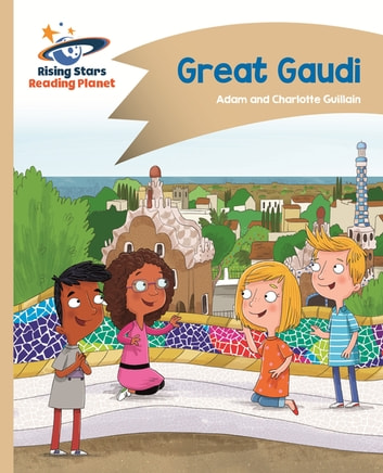 Reading Planet - Great Gaudi - Gold: Comet Street Kids ePub ebook by Adam Guillain,Charlotte Guillain