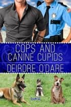 Cops and Canine Cupids ebook by Deidre O'Dare