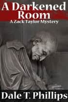 A Darkened Room (A Zack Taylor Mystery) ebook by