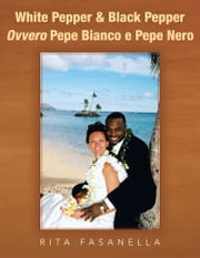 White Pepper & Black Pepper Ovvero Pepe Bianco e Pepe Nero ebook by Rita Fasanella