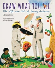 Draw What You See - The Life and Art of Benny Andrews ebook by Kathleen Benson,Benny Andrews