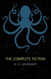 H.P. Lovecraft: The Complete Fiction ebook by H. P. Lovecraft