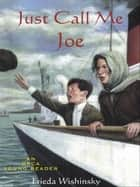 Just Call Me Joe ebook by Frieda Wishinsky