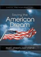 Saving the American Dream ebook by Louis Hernandez, Jr.