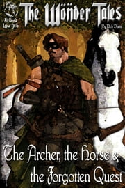 The Archer, the Horse & the Forgotten Quest ebook by Nick Davis