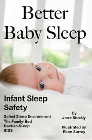 Better Baby Sleep: Infant Sleep Safety ebook by Jane Stockly, M.S.