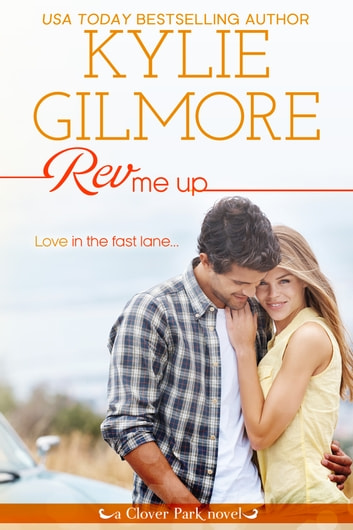 Rev Me Up - Clover Park series, Book 7 ebook by Kylie Gilmore