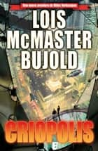 Criopolis ebook by Lois Mcmaster Bujold