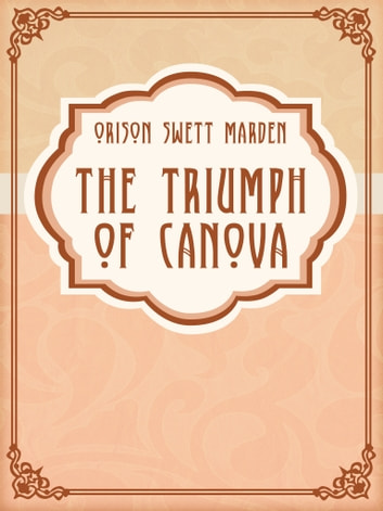 The Triumph Of Canova ebook by Orison Swett Marden