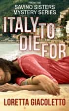 Italy To Die For - From the Savino Sisters Mystery Series ebook by Loretta Giacoletto