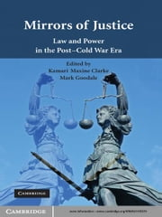 Mirrors of Justice - Law and Power in the Post-Cold War Era ebook by Kamari Maxine Clarke,Mark Goodale