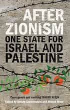 After Zionism ebook by Antony Loewenstein,Ahmed Moor