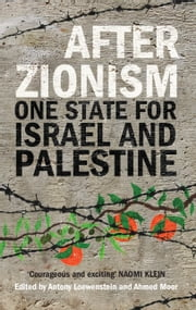 After Zionism - One State for Israel and Palestine ebook by Antony Loewenstein,Ahmed Moor