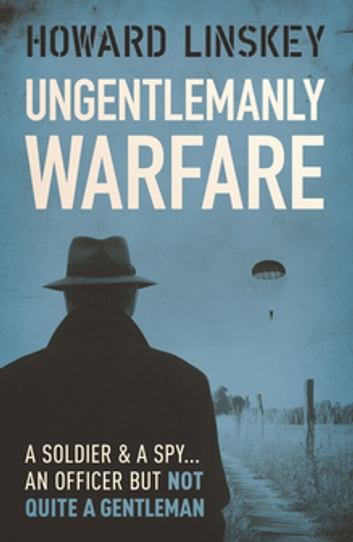 Ungentlemanly Warfare ebook by Howard Linskey
