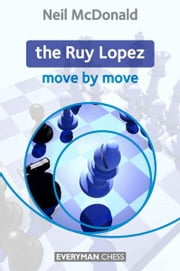 The Ruy Lopez: Move by Move ebook by Neil McDonald