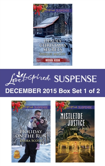 Love Inspired Suspense December 2015 - Box Set 1 of 2 - Deadly Christmas Secrets\Holiday on the Run\Mistletoe Justice ebook by Shirlee McCoy,Laura Scott,Carol J. Post
