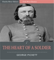 The Heart of a Soldier, as Revealed in the Intimate Letters of General George E. Pickett C.S.A. ebook by George Pickett