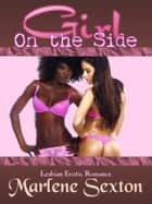 Girl On the Side - Lesbian Erotic Romance ebook by Marlene Sexton